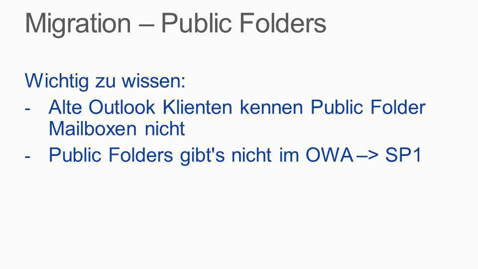 Wichtig zu wissen: - Alte Outlook Klienten kennen Public Folder Mailboxen nicht - Public Folders gibt's nicht im OWA –> SP1