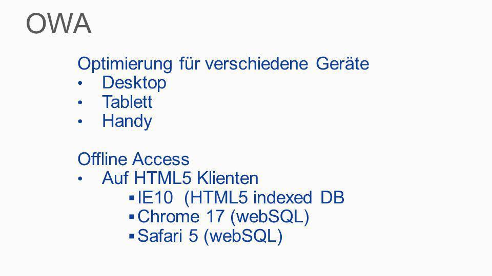 Optimierung für verschiedene Geräte Desktop Tablett Handy Offline Access Auf HTML5 Klienten IE10 (HTML5 indexed DB Chrome 17 (webSQL) Safari 5 (webSQL