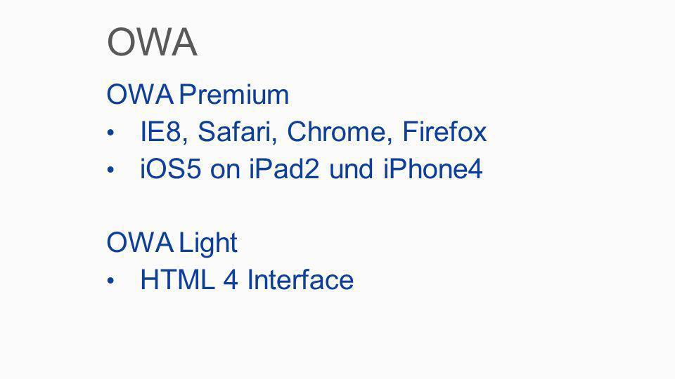 OWA Premium IE8, Safari, Chrome, Firefox iOS5 on iPad2 und iPhone4 OWA Light HTML 4 Interface