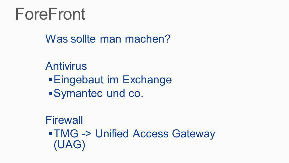 Was sollte man machen? Antivirus Eingebaut im Exchange Symantec und co. Firewall TMG -> Unified Access Gateway (UAG)