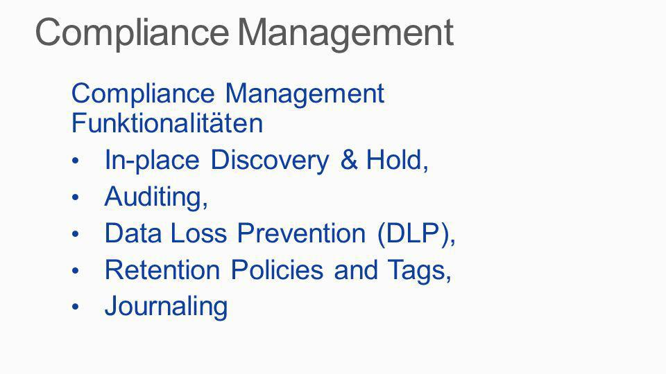 Compliance Management Funktionalitäten In-place Discovery & Hold, Auditing, Data Loss Prevention (DLP), Retention Policies and Tags, Journaling