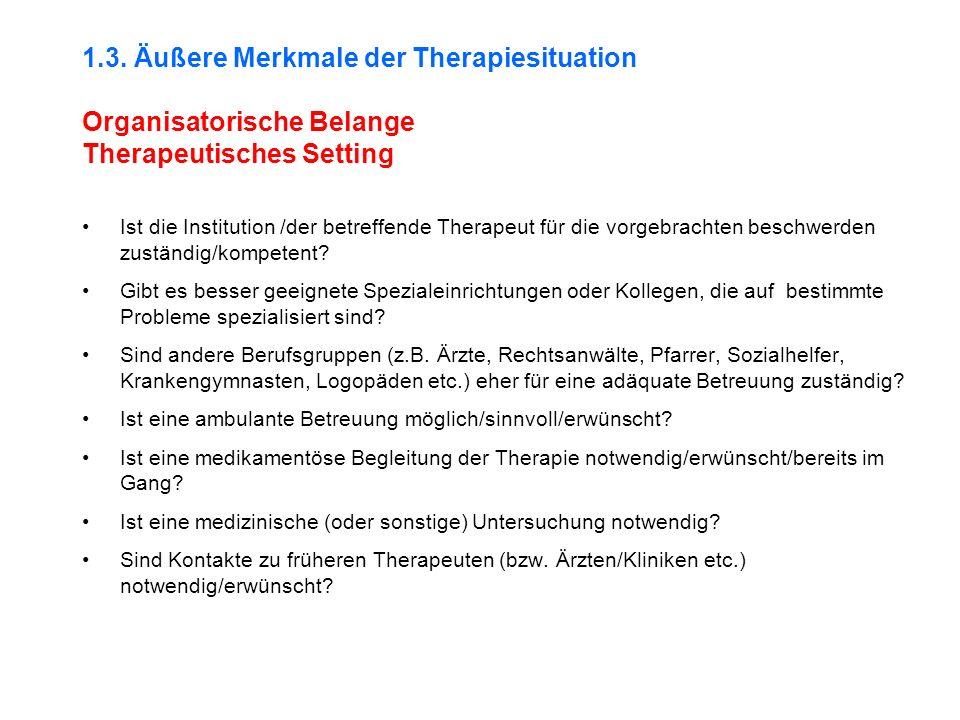 1.3. Äußere Merkmale der Therapiesituation Organisatorische Belange Therapeutisches Setting Ist die Institution /der betreffende Therapeut für die vor