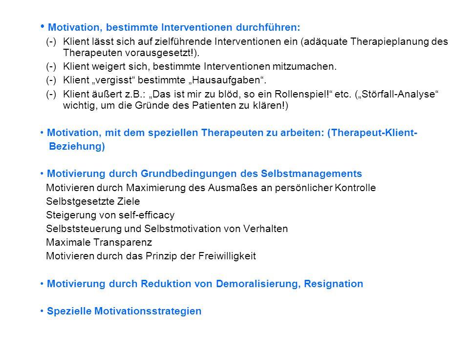 Motivation, bestimmte Interventionen durchführen: (-)Klient lässt sich auf zielführende Interventionen ein (adäquate Therapieplanung des Therapeuten vorausgesetzt!).
