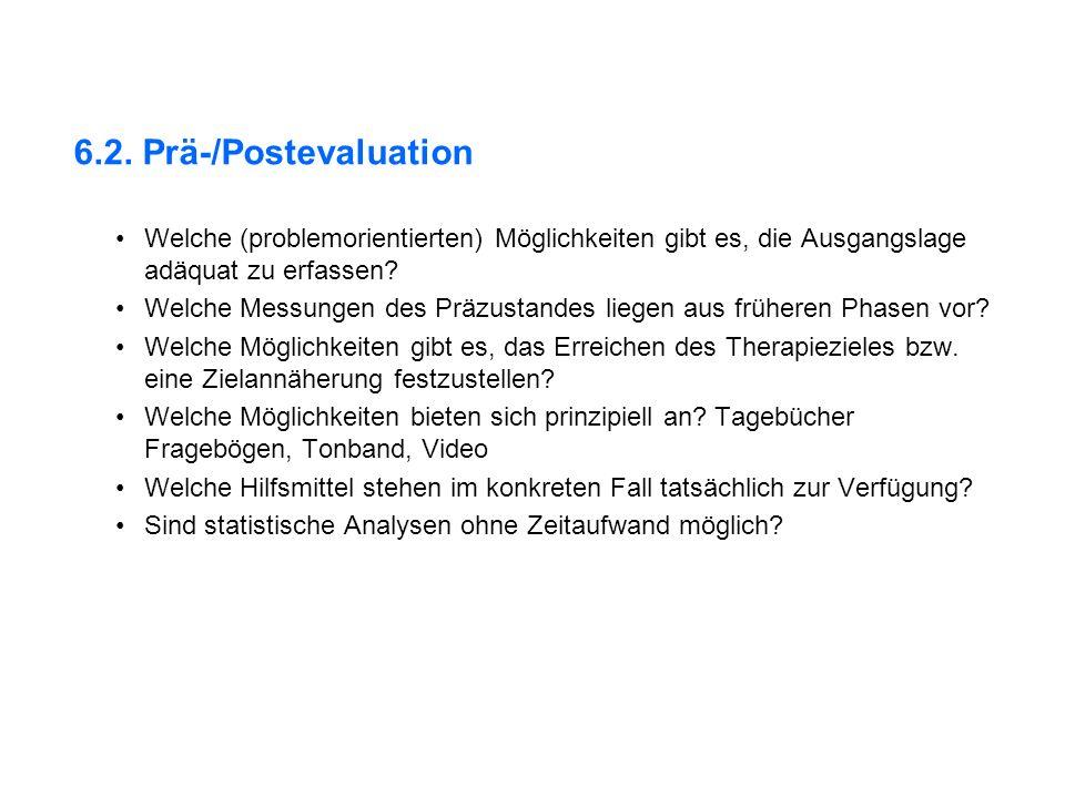 6.2. Prä-/Postevaluation Welche (problemorientierten) Möglichkeiten gibt es, die Ausgangslage adäquat zu erfassen? Welche Messungen des Präzustandes l