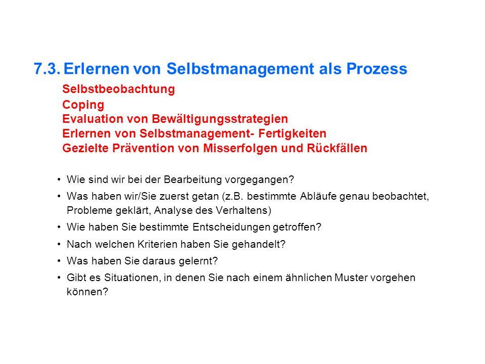 7.3. Erlernen von Selbstmanagement als Prozess Selbstbeobachtung Coping Evaluation von Bewältigungsstrategien Erlernen von Selbstmanagement- Fertigkei