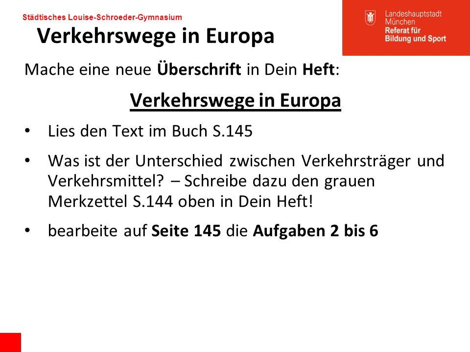 Verkehrswege in Europa Mache eine neue Überschrift in Dein Heft: Verkehrswege in Europa Lies den Text im Buch S.145 Was ist der Unterschied zwischen V