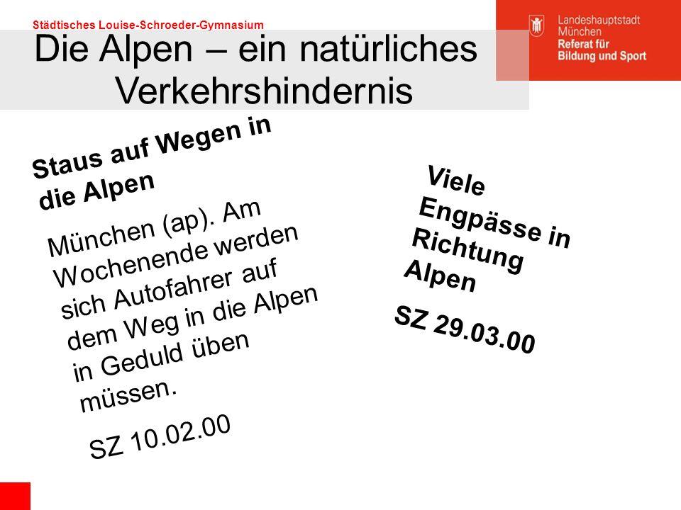 Städtisches Louise-Schroeder-Gymnasium Staus auf Wegen in die Alpen München (ap). Am Wochenende werden sich Autofahrer auf dem Weg in die Alpen in Ged