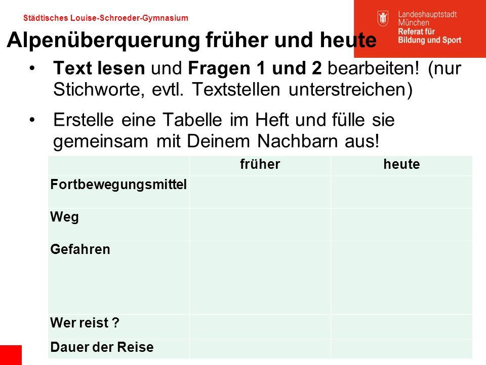 Städtisches Louise-Schroeder-Gymnasium Alpenüberquerung früher und heute Text lesen und Fragen 1 und 2 bearbeiten! (nur Stichworte, evtl. Textstellen