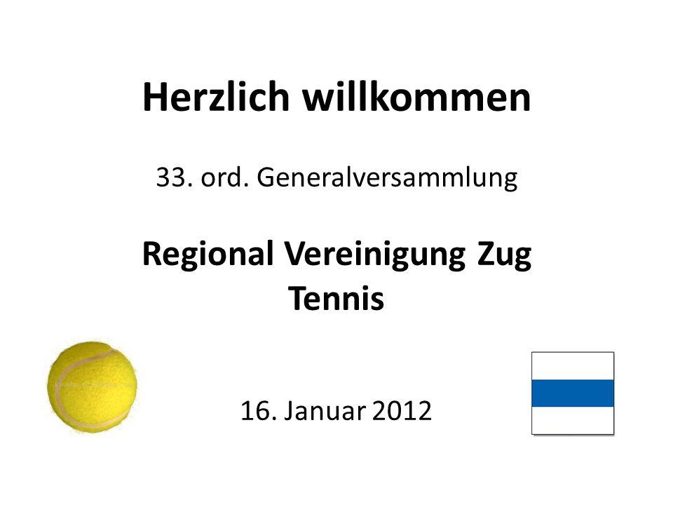 Herzlich willkommen 33. ord. Generalversammlung Regional Vereinigung Zug Tennis 16. Januar 2012