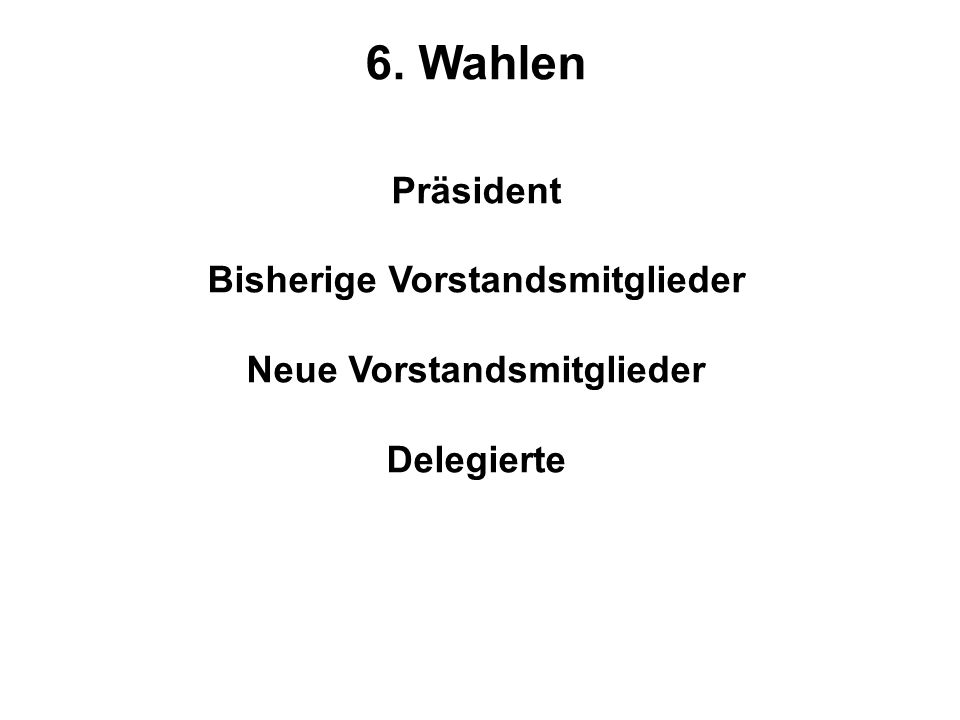 6. Wahlen Präsident Bisherige Vorstandsmitglieder Neue Vorstandsmitglieder Delegierte