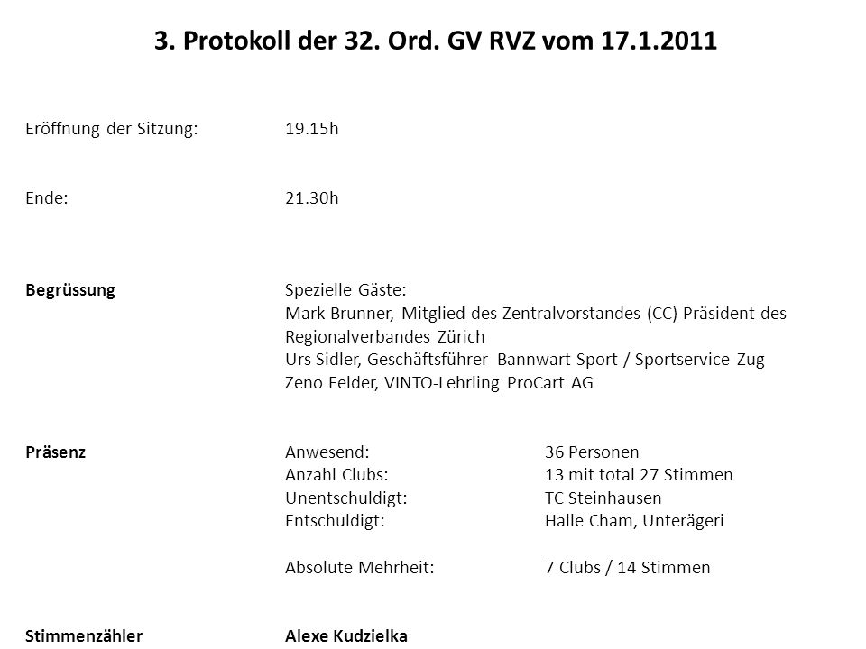 1.Protokollder 31. GV vom 18.1.2010 wurde genehmigt 2.