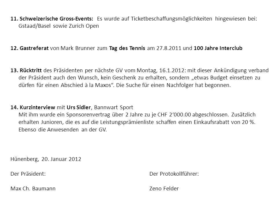 11. Schweizerische Gross-Events: Es wurde auf Ticketbeschaffungsmöglichkeiten hingewiesen bei: Gstaad/Basel sowie Zurich Open 12. Gastreferat von Mark