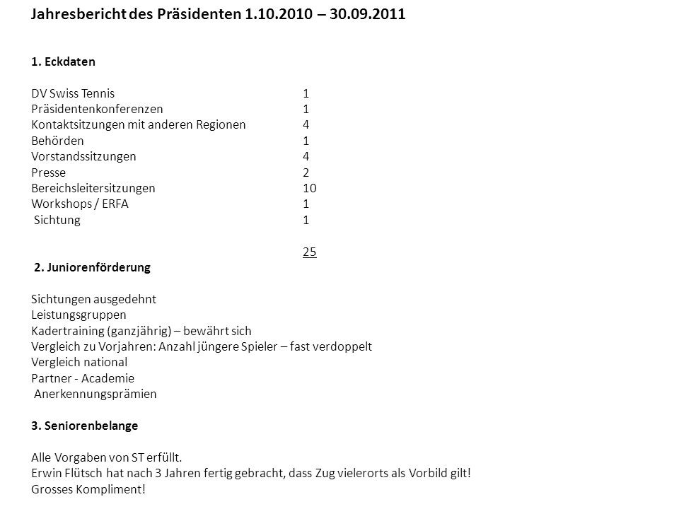 Jahresbericht des Präsidenten 1.10.2010 – 30.09.2011 1. Eckdaten DV Swiss Tennis1 Präsidentenkonferenzen1 Kontaktsitzungen mit anderen Regionen4 Behör