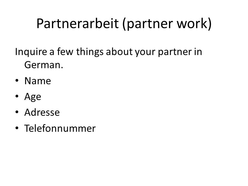 Partnerarbeit (partner work) Inquire a few things about your partner in German. Name Age Adresse Telefonnummer