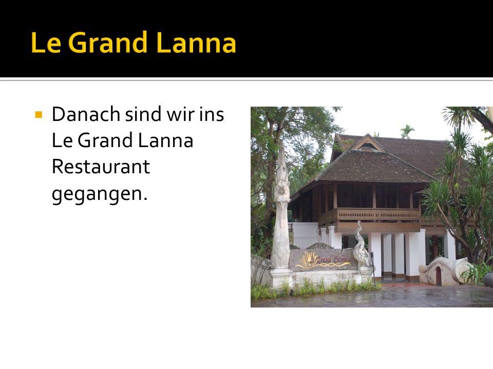 Danach sind wir ins Le Grand Lanna Restaurant gegangen.