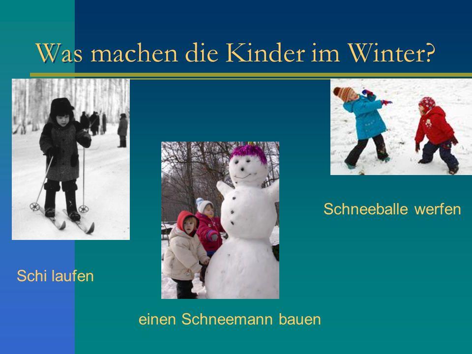Was machen die Kinder im Winter? Schi laufen einen Schneemann bauen Schneeballe werfen