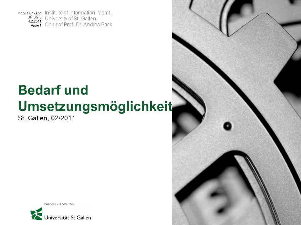 Mobile Uni-App UNISG.3 4.2.2011 Page 1 Bedarf und Umsetzungsmöglichkeit St. Gallen, 02/2011 Institute of Information Mgmt., University of St. Gallen,