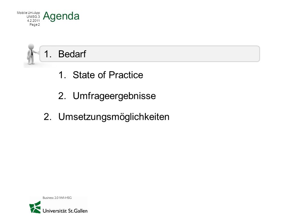 Mobile Uni-App UNISG.3 4.2.2011 Page 2 1.Bedarf 1.State of Practice 2.Umfrageergebnisse 2.Umsetzungsmöglichkeiten Agenda