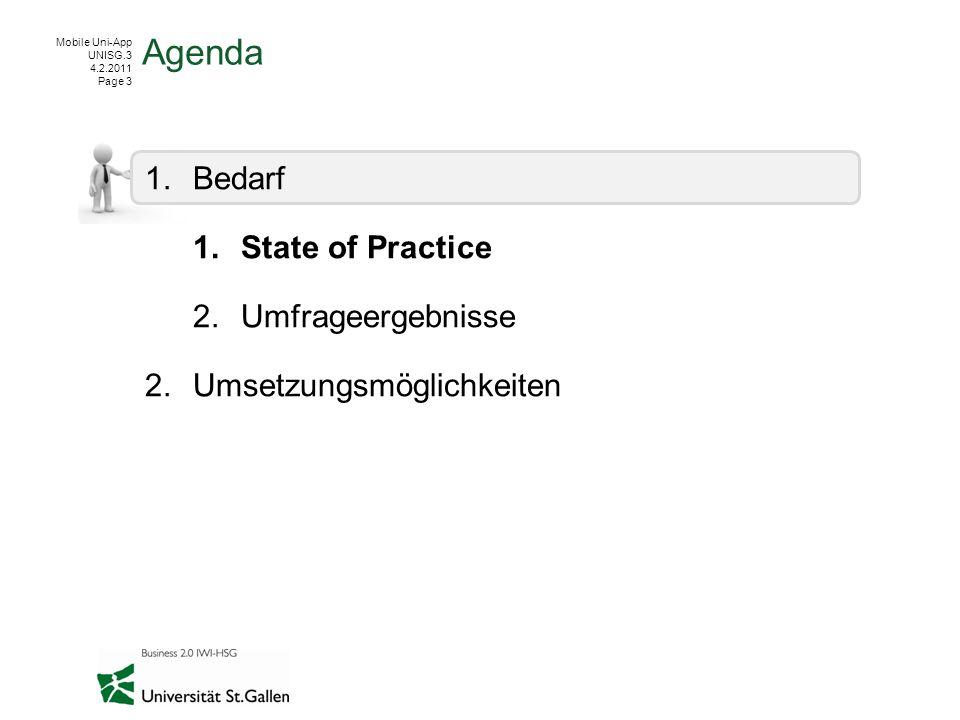 Mobile Uni-App UNISG.3 4.2.2011 Page 14 State-of-Practice Key-Findings technische Umsetzung BereichErkenntnis Device Support 2 Devices iPhone Android Erweiterte Funktionalität Wird kaum benutzt Frameworks Viele Insellösungen MIT Framework verhältnismässig beliebt.
