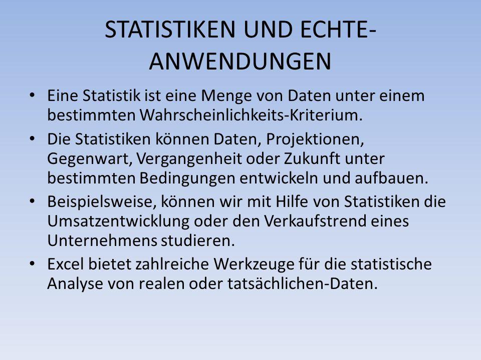 STATISTIKEN UND ECHTE- ANWENDUNGEN Eine Statistik ist eine Menge von Daten unter einem bestimmten Wahrscheinlichkeits-Kriterium. Die Statistiken könne