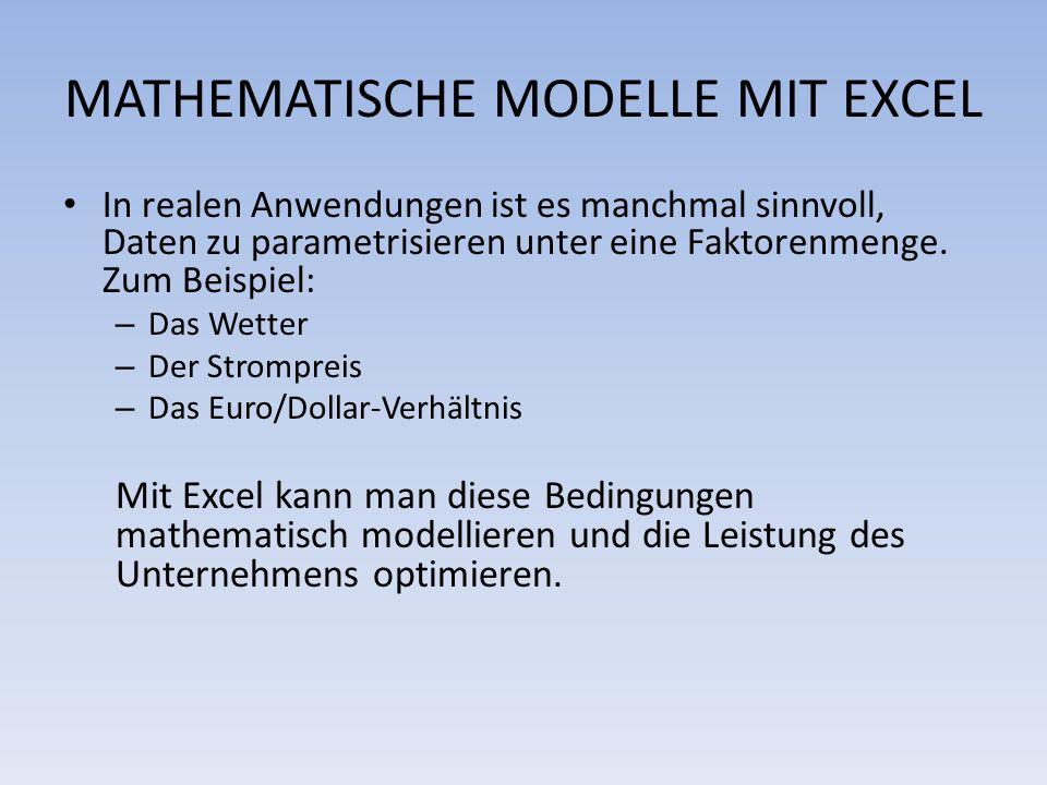 MATHEMATISCHE MODELLE MIT EXCEL In realen Anwendungen ist es manchmal sinnvoll, Daten zu parametrisieren unter eine Faktorenmenge. Zum Beispiel: – Das