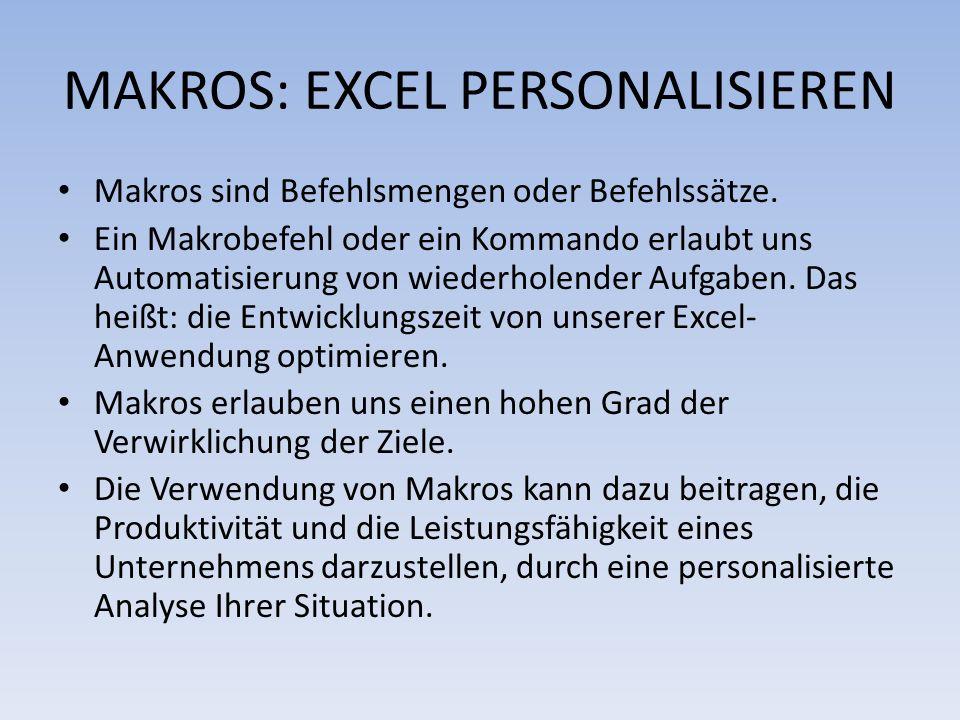 MAKROS: EXCEL PERSONALISIEREN Makros sind Befehlsmengen oder Befehlssätze. Ein Makrobefehl oder ein Kommando erlaubt uns Automatisierung von wiederhol