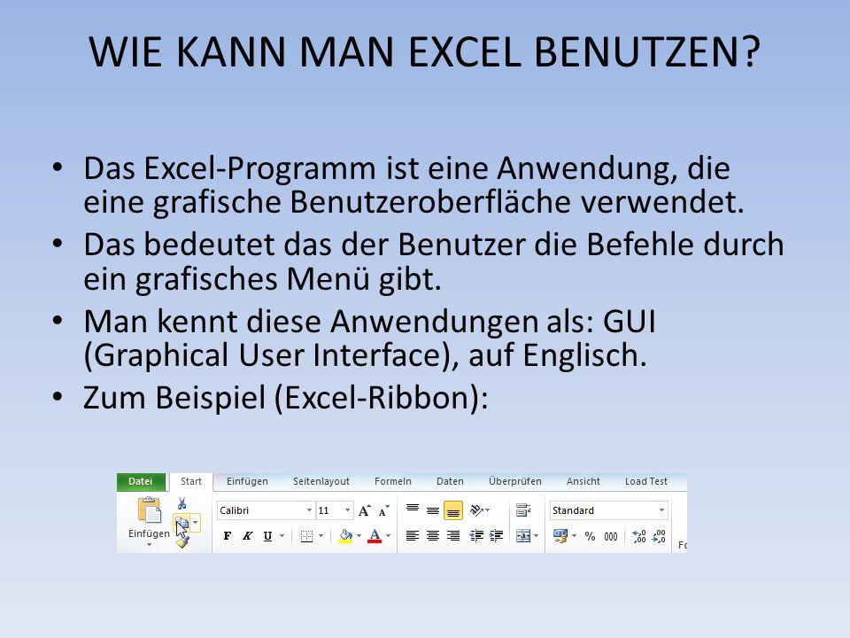 WIE KANN MAN EXCEL BENUTZEN? Das Excel-Programm ist eine Anwendung, die eine grafische Benutzeroberfläche verwendet. Das bedeutet das der Benutzer die