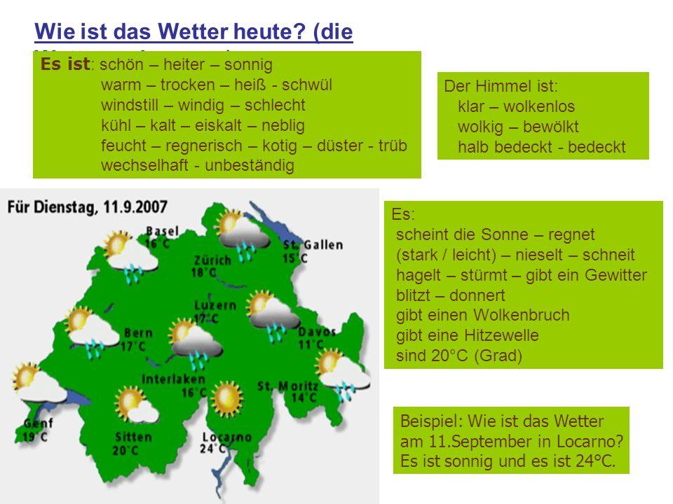 Wie ist das Wetter heute? (die Wettervorhersage) Es ist : schön – heiter – sonnig warm – trocken – heiß - schwül windstill – windig – schlecht kühl –