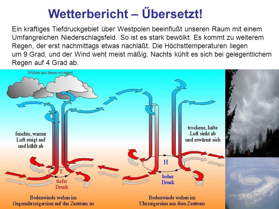 Wetterbericht – Űbersetzt! Ein kräftiges Tiefdruckgebiet über Westpolen beeinflußt unseren Raum mit einem Umfangreichen Niederschlagsfeld. So ist es s
