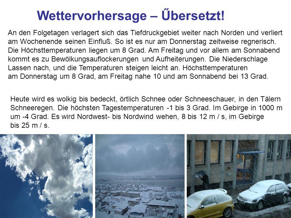 Wettervorhersage – Űbersetzt! An den Folgetagen verlagert sich das Tiefdruckgebiet weiter nach Norden und verliert am Wochenende seinen Einfluß. So is