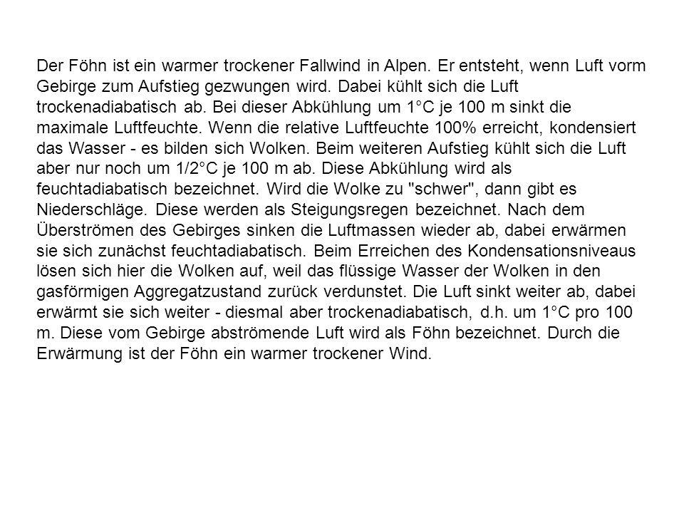 Der Föhn ist ein warmer trockener Fallwind in Alpen. Er entsteht, wenn Luft vorm Gebirge zum Aufstieg gezwungen wird. Dabei kühlt sich die Luft trocke