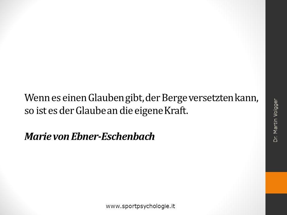 Wenn es einen Glauben gibt, der Berge versetzten kann, so ist es der Glaube an die eigene Kraft. Marie von Ebner-Eschenbach Dr. Martin Volgger www.spo