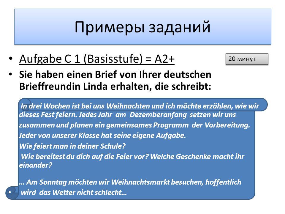Примеры заданий Aufgabe C 1 (Basisstufe) = A2+ Sie haben einen Brief von Ihrer deutschen Brieffreundin Linda erhalten, die schreibt: In drei Wochen is