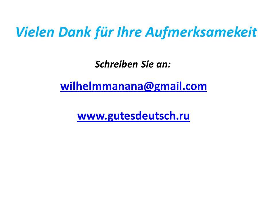 Vielen Dank für Ihre Aufmerksamekeit Schreiben Sie an: wilhelmmanana@gmail.com www.gutesdeutsch.ru