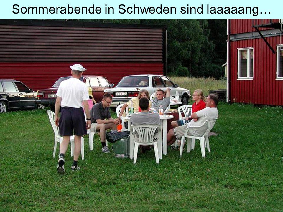 Sommerabende in Schweden sind laaaaang…