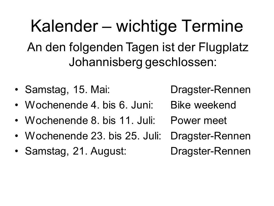 Kalender – wichtige Termine Samstag, 15. Mai: Dragster-Rennen Wochenende 4. bis 6. Juni:Bike weekend Wochenende 8. bis 11. Juli: Power meet Wochenende