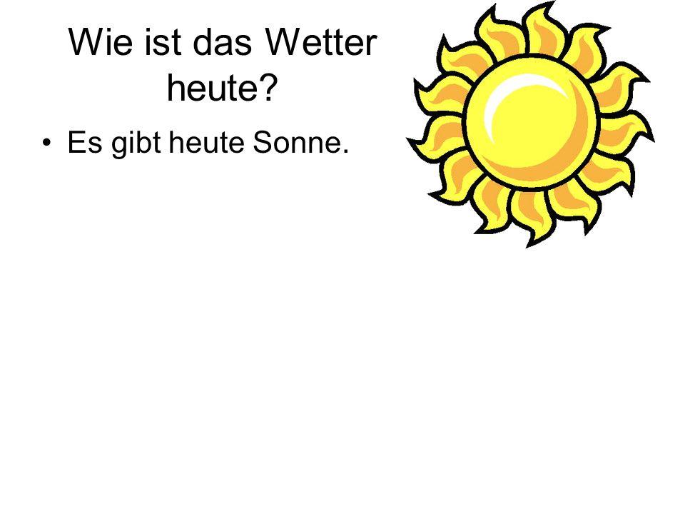 Wie ist das Wetter heute? Es gibt heute Sonne.