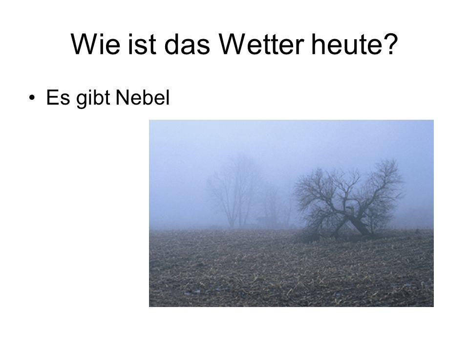 Wie ist das Wetter heute? Es gibt Nebel