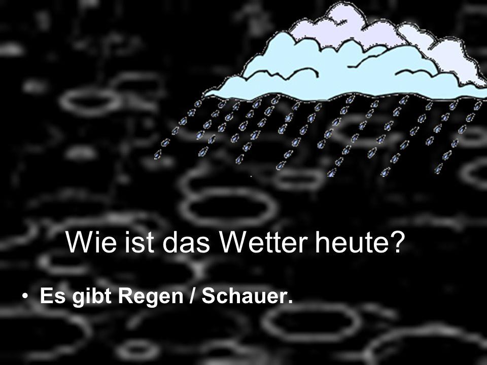 Wie ist das Wetter heute? Es gibt Regen / Schauer.
