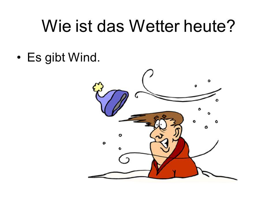 Wie ist das Wetter heute? Es gibt Wind.