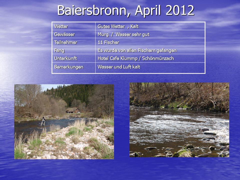 Baiersbronn, April 2012 Wetter Gutes Wetter, Kalt Gewässer Murg / Wasser sehr gut Teilnehmer 11 Fischer Fang Es wurde von allen Fischern gefangen Unte