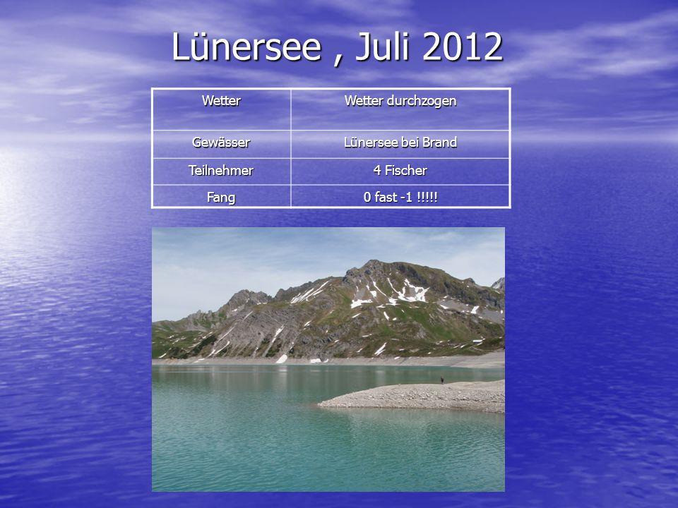 Wetter Wetter durchzogen Gewässer Lünersee bei Brand Teilnehmer 4 Fischer Fang 0 fast -1 !!!!! Lünersee, Juli 2012