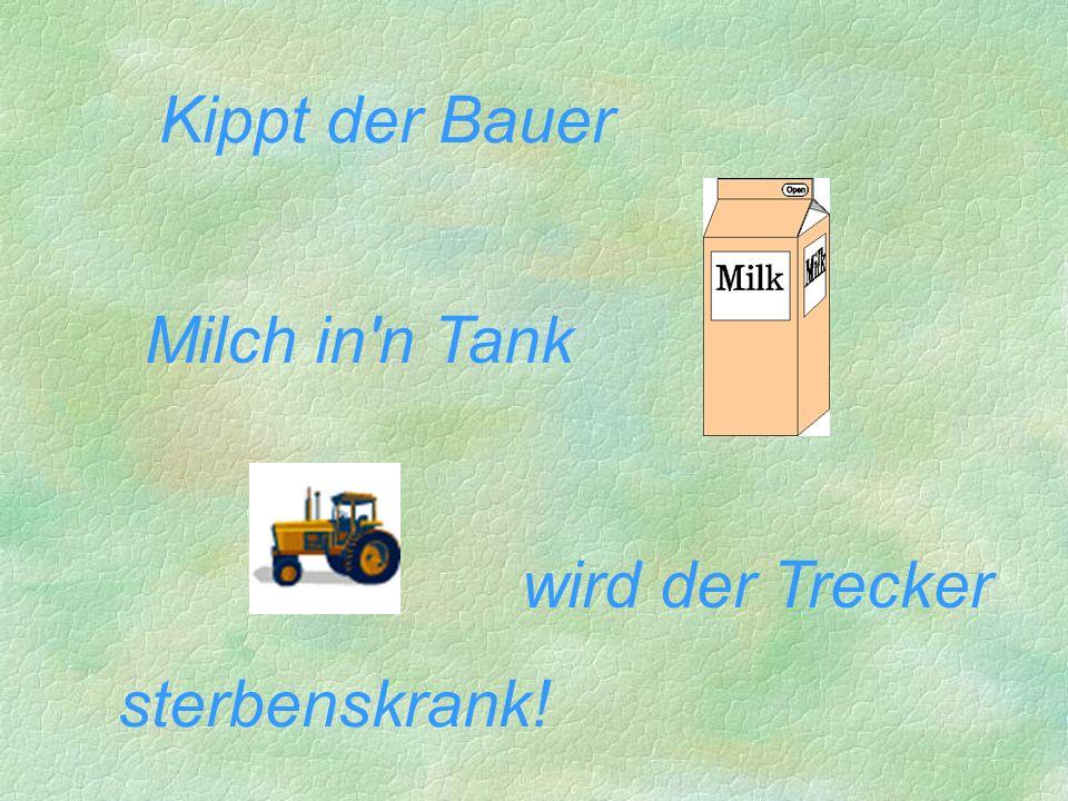 sterbenskrank! wird der Trecker Kippt der Bauer Milch in n Tank