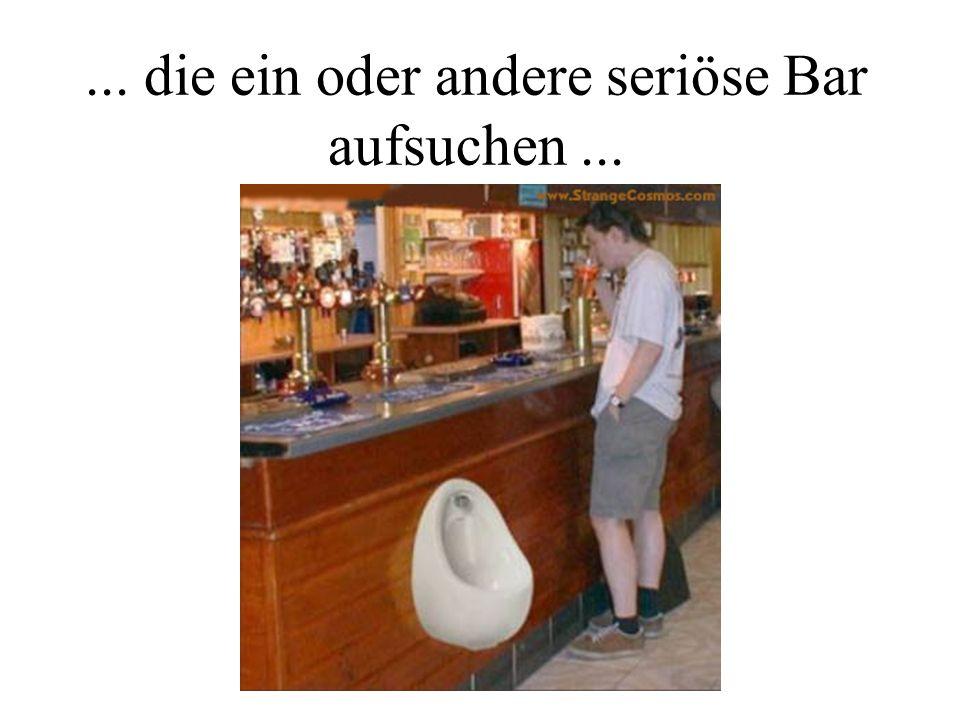 ... die ein oder andere seriöse Bar aufsuchen...