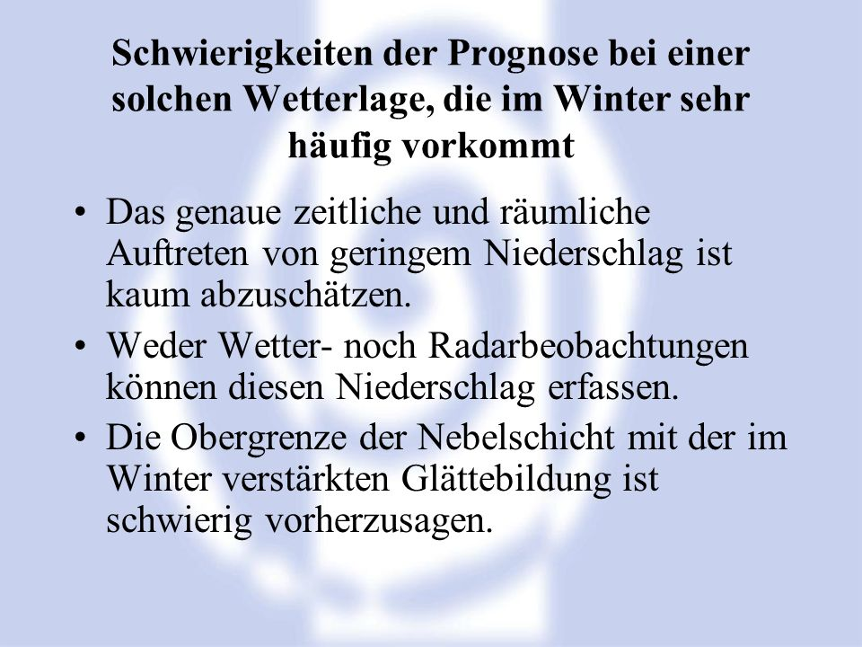 Schwierigkeiten der Prognose bei einer solchen Wetterlage, die im Winter sehr häufig vorkommt Das genaue zeitliche und räumliche Auftreten von geringe
