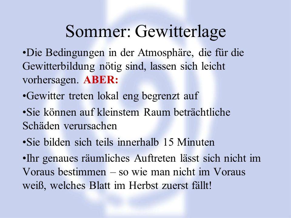 Sommer: Gewitterlage Die Bedingungen in der Atmosphäre, die für die Gewitterbildung nötig sind, lassen sich leicht vorhersagen. ABER: Gewitter treten