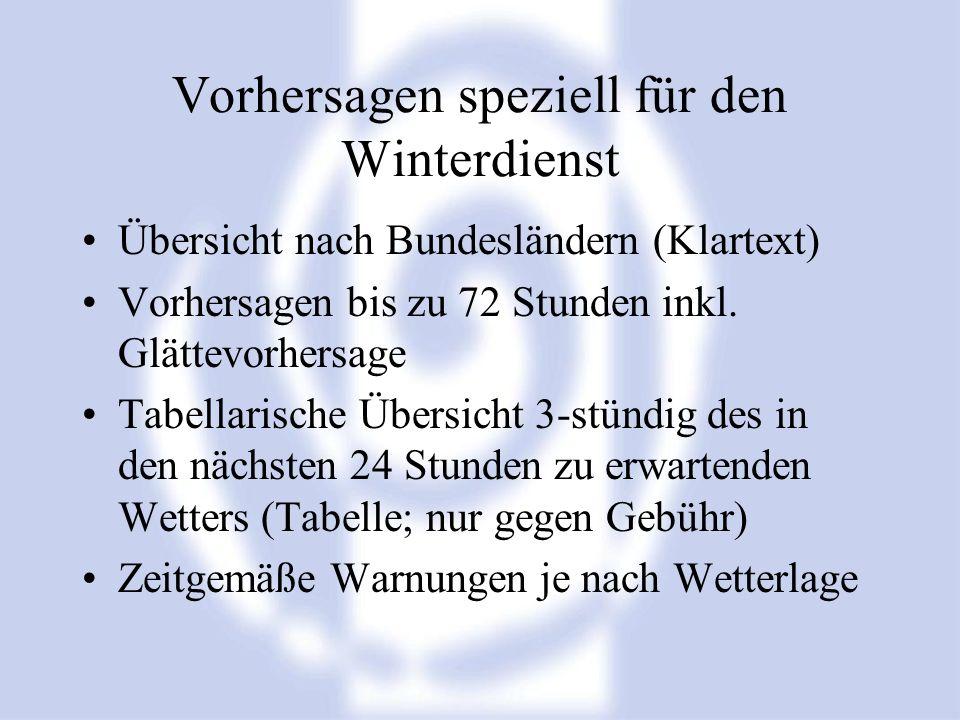 Vorhersagen speziell für den Winterdienst Übersicht nach Bundesländern (Klartext) Vorhersagen bis zu 72 Stunden inkl. Glättevorhersage Tabellarische Ü