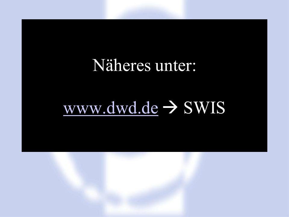 Näheres unter: www.dwd.de SWIS www.dwd.de