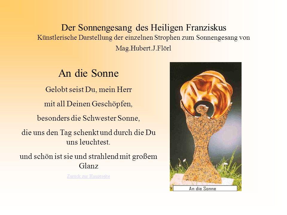 Der Sonnengesang des Heiligen Franziskus Künstlerische Darstellung der einzelnen Strophen zum Sonnengesang von Mag.Hubert.J.Flörl An die Sonne Gelobt