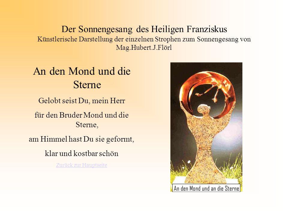Der Sonnengesang des Heiligen Franziskus Künstlerische Darstellung der einzelnen Strophen zum Sonnengesang von Mag.Hubert.J.Flörl An den Mond und die